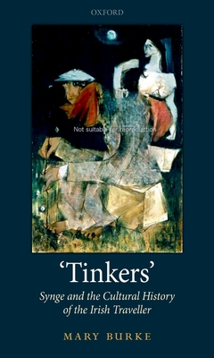 'Tinkers': Synge and the Cultural History of the Irish Traveller - Burke, Mary