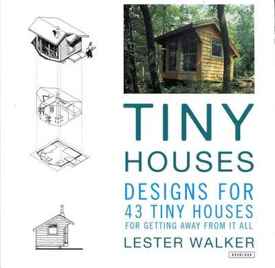 Tiny Houses: Designs for 43 Tiny Houses for Getting Away from It All - Walker, Lester
