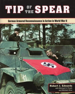 Tip of the Spear: German Armored Reconnaissance in Action in World War II - Edwards, Robert J