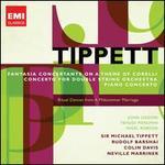 Tippett: Fantasia Concertante on a Theme of Corelli; Concerto for Double String Orchestra; Piano Concerto