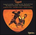 Tippett: Songs for Achilles; Songs for Ariel; Boyhood's End