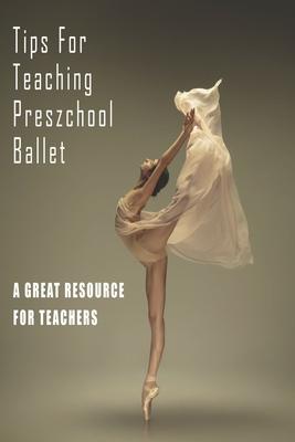 Tips For Teaching Preschool Ballet_ A Great Resource For Teachers: Ballet For Kids - Suganuma, Claud