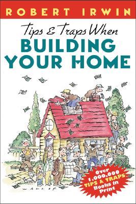 Tips & Traps When Building Your Home - Irwin, Robert, and Irwin Robert