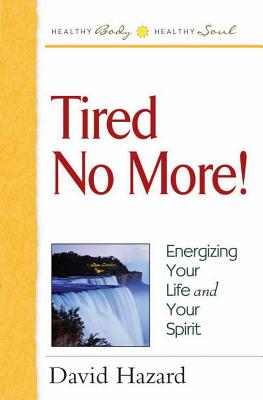 Tired No More!: Energizing Your Life and Your Spirit - Hazard, David