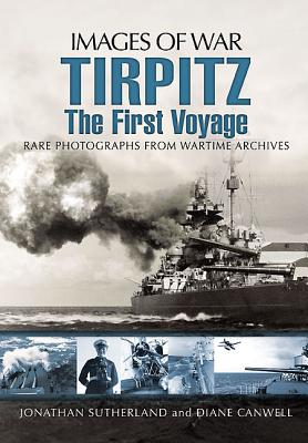 Tirpitz: The First Voyage - Sutherland, Jonathan, and Canwell, Diane