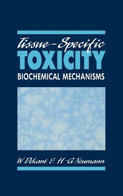 Tissue-Specific Toxicity: Biochemical Mechanisms - Dekant, Wolfgang (Editor)