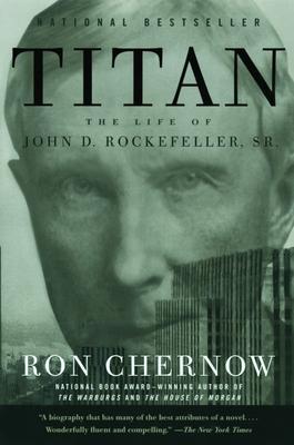 Titan: The Life of John D. Rockefeller, Sr. - Chernow, Ron