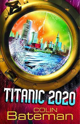 Titanic 2020: Bk. 1 - Bateman, Colin
