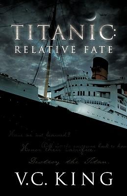 Titanic: Relative Fate: A Novel - King, V C