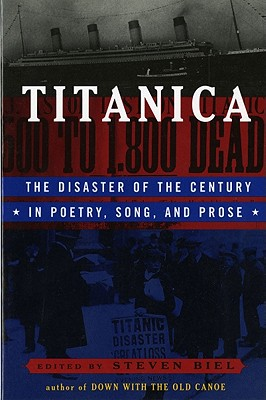 Titanica: The Disaster of the Century in Poetry, Song, and Prose - Biel, Steven (Editor)