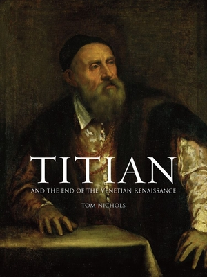 Titian and the End of the Venetian Renaissance - Nichols, Tom