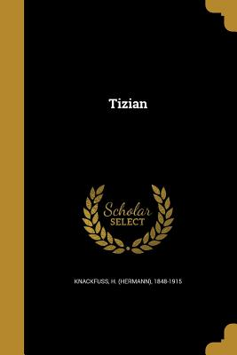 Tizian - Knackfuss, H (Hermann) 1848-1915 (Creator)