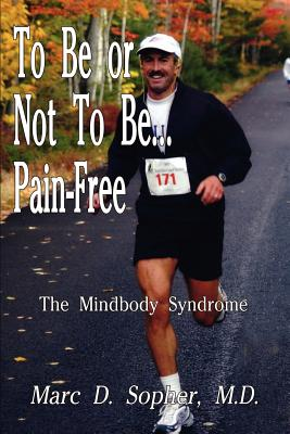 To Be or Not to Be . . . Pain Free - Sopher, Marc D, M.D.