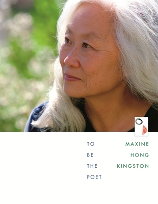 To Be the Poet - Kingston, Maxine Hong