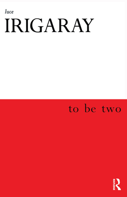 To Be Two - Irigaray, Luce, Professor
