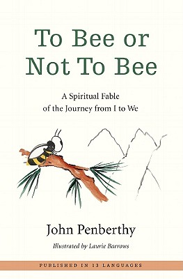 To Bee or Not to Bee: A Spiritual Fable of the Journey from I to We - Penberthy, John