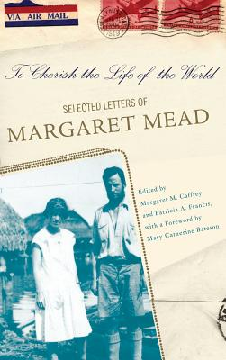 To Cherish the Life of the World: The Selected Letters of Margaret Mead - Mead, Margaret, and Caffrey, Margaret M (Editor), and Francis, Patricia (Editor)