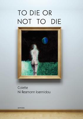 To Die or Not to Die - Ni Reamonn Ioannidou, Colette