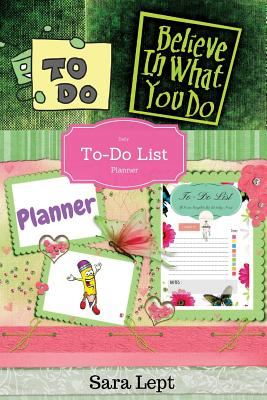 TO-Do List Daily Planner: A Simple Guide to Getting the Important Things Done: To do notepad, To Do List Journal, To Do List Planner, Productivity journal, Weekly Planner, Day Planner. - Lept, Sara