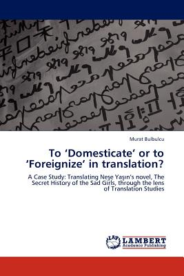 To 'Domesticate' or to 'Foreignize' in Translation? - Bulbulcu, Murat