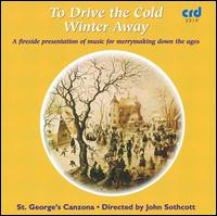 To Drive the Cold Winter Away: A Fireside Presentation of Music for Merrymaking - St. George's Canzona