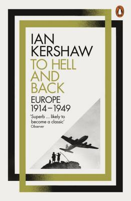 To Hell and Back: Europe, 1914-1949 - Kershaw, Ian