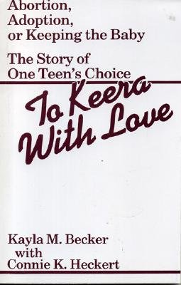 To Keera with Love: Abortion, Adoption, or Keeping the Baby - Becker, Kayla M