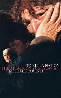 To Kill a Nation - Parenti, Michael