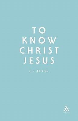 To Know Christ Jesus - Sheed, Frank J
