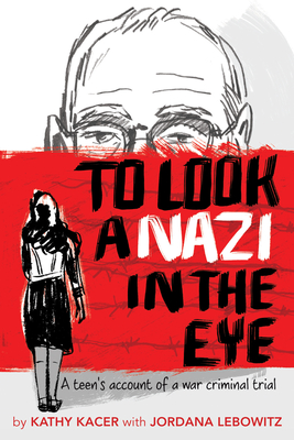 To Look a Nazi in the Eye: A Teen's Account of a War Criminal Trial - Kacer, Kathy, and Lebowitz, Jordana
