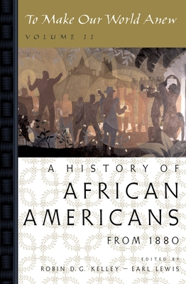 To Make Our World Anew: Volume II: A History of African Americans Since 1880 - Kelley, Robin D G (Editor), and Lewis, Earl (Editor)