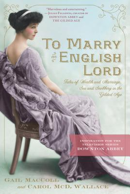 To Marry an English Lord - MacColl, Gail, and Wallace, Carol McD