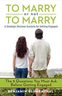 To Marry or Not to Marry: A Strategic Decision Analysis of Getting Engaged - Blumenthal, Benjamin