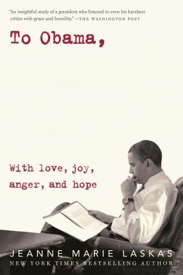 To Obama: With Love, Joy, Anger, and Hope - Laskas, Jeanne Marie
