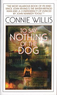 To Say Nothing of the Dog: Or How We Found the Bishop's Bird Stump at Last - Willis, Connie
