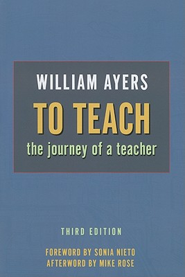 To Teach: The Journey of a Teacher - Ayers, William, and Rose, Mike (Afterword by), and Nieto, Sonia (Foreword by)