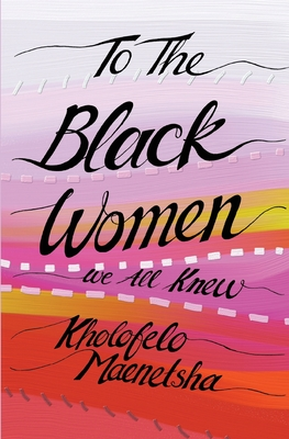To the black women we all knew - Maenetsha, Kholofelo