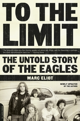 To the Limit: The Untold Story of the Eagles - Eliot, Marc