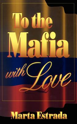 To the Mafia with Love - Estrada, Marta
