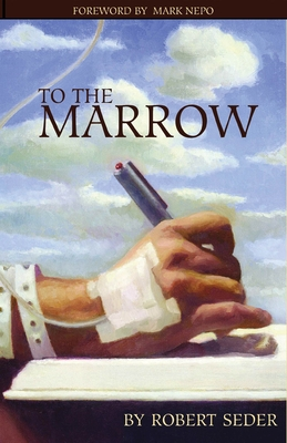 To the Marrow - Seder, Robert, and Nepo, Mark, and Offit, Ken