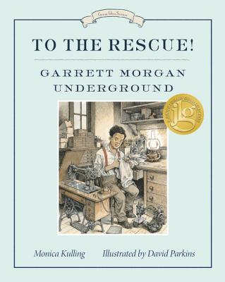 To the Rescue! Garrett Morgan Underground - Kulling, Monica