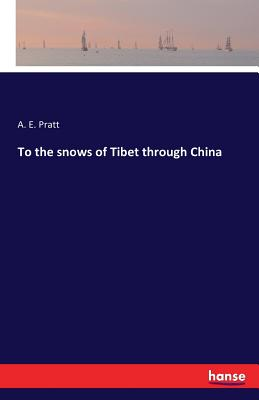 To the Snows of Tibet Through China - Pratt, A E