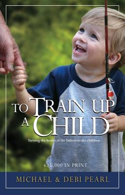 To Train Up a Child - Pearl, Michael, and Pearl, Debi