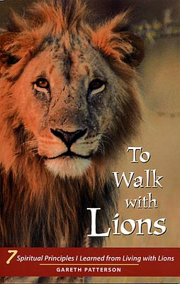To Walk with Lions: 7 Spiritual Principles I Learned from Living with Lions - Patterson, Gareth