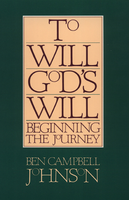 To Will God's Will: Beginning the Journey - Johnson, Ben Campbell