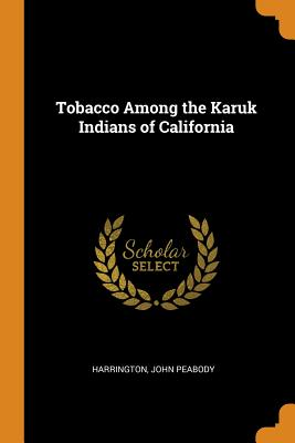 Tobacco Among the Karuk Indians of California - Harrington, John Peabody