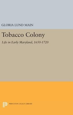 Tobacco Colony: Life in Early Maryland, 1650-1720 - Main, Gloria Lund