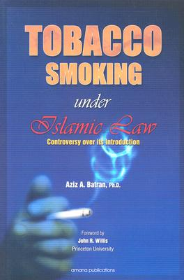 Tobacco Smoking Under Islamic Law: Controversy Over Its Introduction - Batran, Aziz A, and Willis, John Ralph (Foreword by)