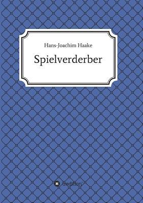 Tobias Blank Spielverderber - Haake, Hans-Joachim