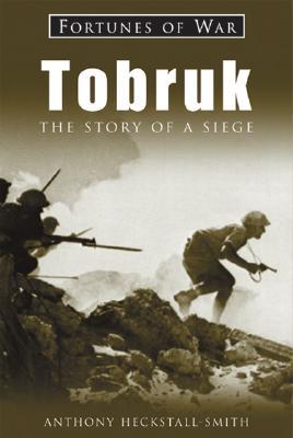 Tobruk: The Story of a Siege - Heckstall-Smith, Anthony